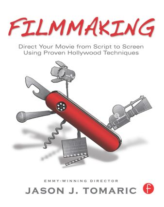 Filmmaking: Direct Your Movie from Script to Screen Using Proven Hollywood Techniques book cover
