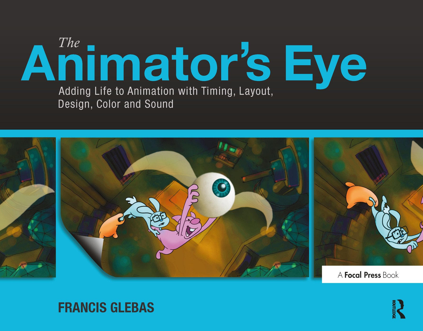 The Animator's Eye: Adding Life to Animation with Timing, Layout, Design, Color and Sound (Paperback) book cover