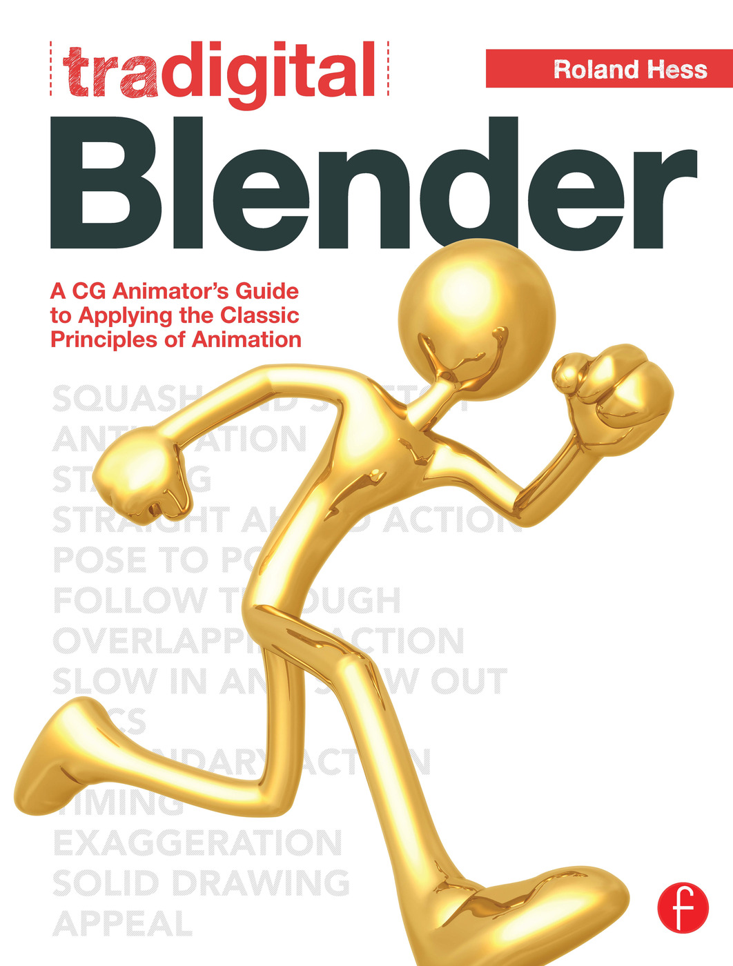 Tradigital Blender: A CG Animator's Guide to Applying the Classic Principles of Animation book cover