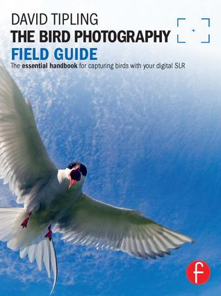 The Bird Photography Field Guide: The essential handbook for capturing birds with your digital SLR book cover