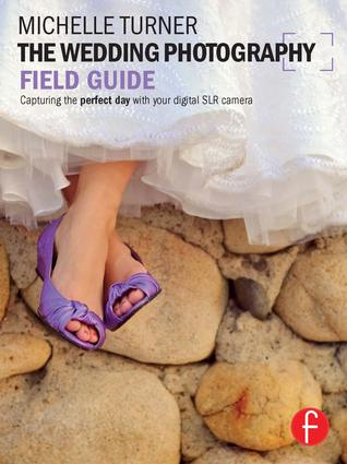The Wedding Photography Field Guide: Capturing the perfect day with your digital SLR camera book cover
