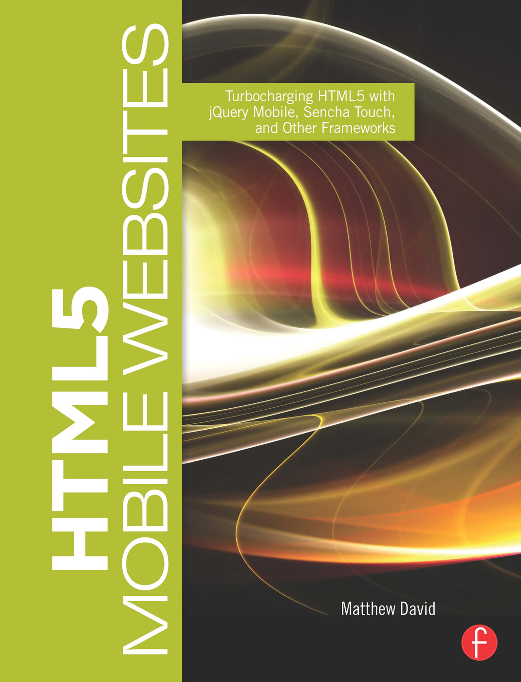 HTML5 Mobile Websites: Turbocharging HTML5 with jQuery Mobile, Sencha Touch, and Other Frameworks book cover