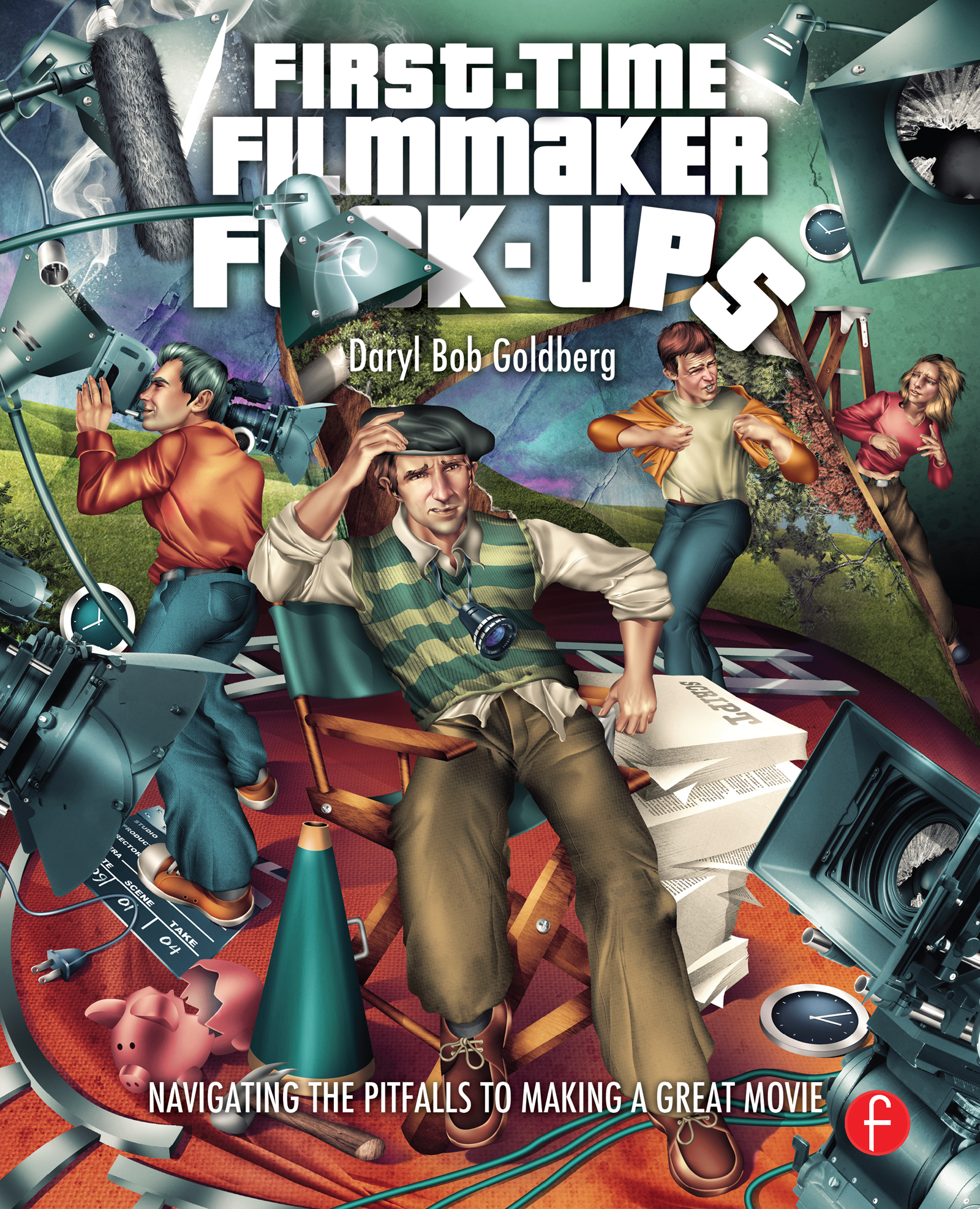 First-Time Filmmaker F*#^-ups: Navigating the Pitfalls to Making a Great Movie book cover
