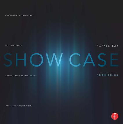 Show Case: Developing, Maintaining, and Presenting a Design-Tech Portfolio for Theatre and Allied Fields, 2nd Edition (Paperback) book cover