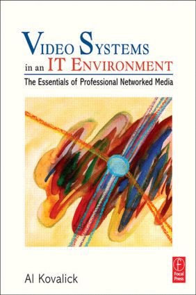 Video Systems in an IT Environment: The Essentials of Professional Networked Media, 1st Edition (e-Book) book cover