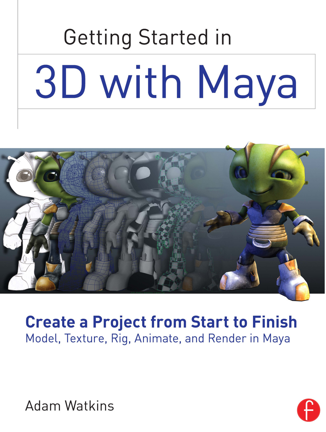Getting Started in 3D with Maya: Create a Project from Start to Finish—Model, Texture, Rig, Animate, and Render in Maya (Paperback) book cover