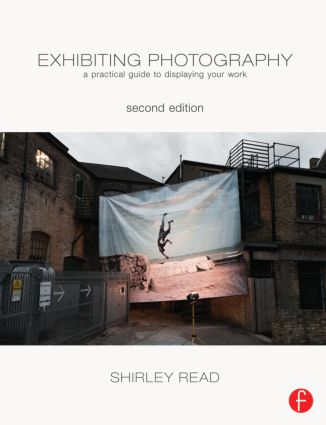 Exhibiting Photography: A Practical Guide to Displaying Your Work, 2nd Edition (Paperback) book cover