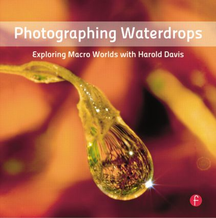 Photographing Waterdrops: Exploring Macro Worlds with Harold Davis book cover