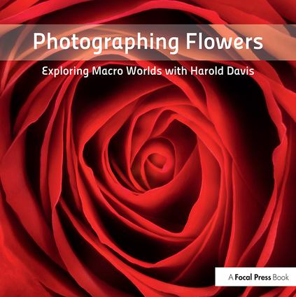 Photographing Flowers: Exploring Macro Worlds with Harold Davis book cover
