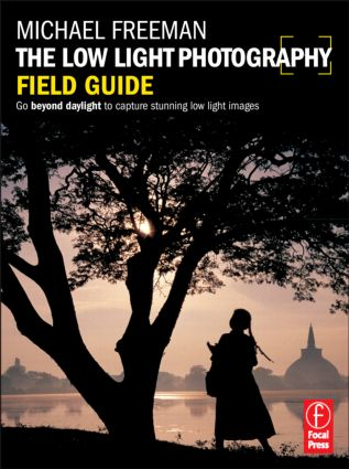 The Low Light Photography Field Guide: The essential guide to getting perfect images in challenging light book cover