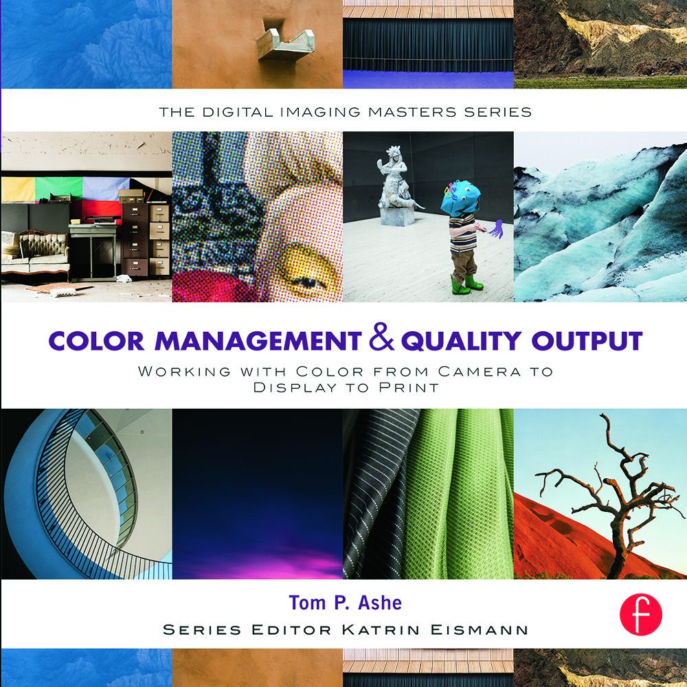 Color Management & Quality Output: Working with Color from Camera to Display to Print: (The Digital Imaging Masters Series) book cover