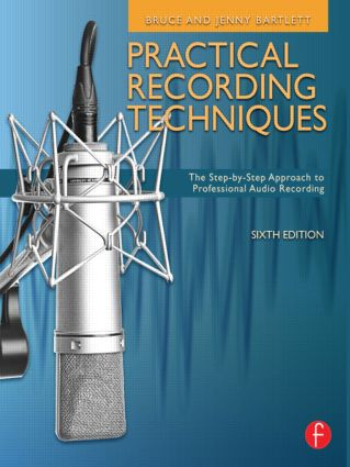 Practical Recording Techniques: The Step- by- Step Approach to Professional Audio Recording, 6th Edition (Paperback) book cover