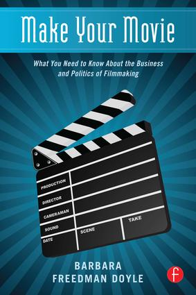 Make Your Movie: What You Need to Know About the Business and Politics of Filmmaking book cover