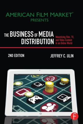 The Business of Media Distribution: Monetizing Film, TV, and Video Content in an Online World, 2nd Edition (Paperback) book cover