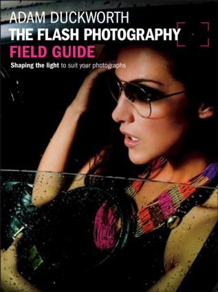 The Flash Photography Field Guide: Shaping the light to suit your photographs book cover