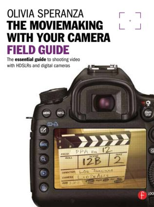 Moviemaking with your Camera Field Guide: The essential guide to shooting video with HDSLRs and digital cameras book cover