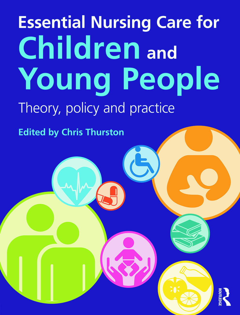 Essential Nursing Care for Children and Young People: Theory, Policy and Practice book cover