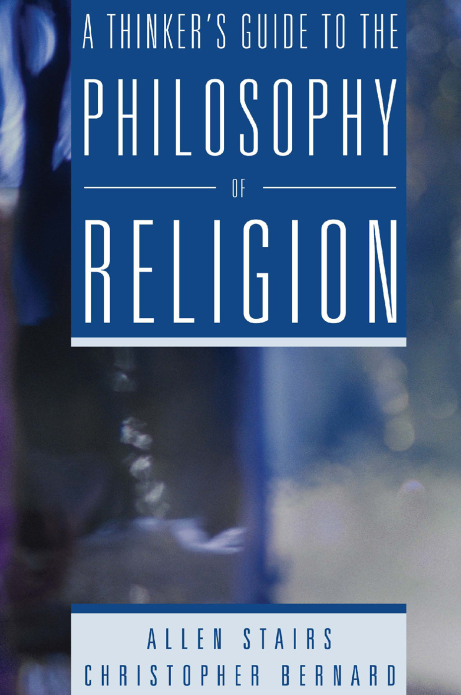 A Thinker's Guide to the Philosophy of Religion: 1st Edition (Paperback) book cover