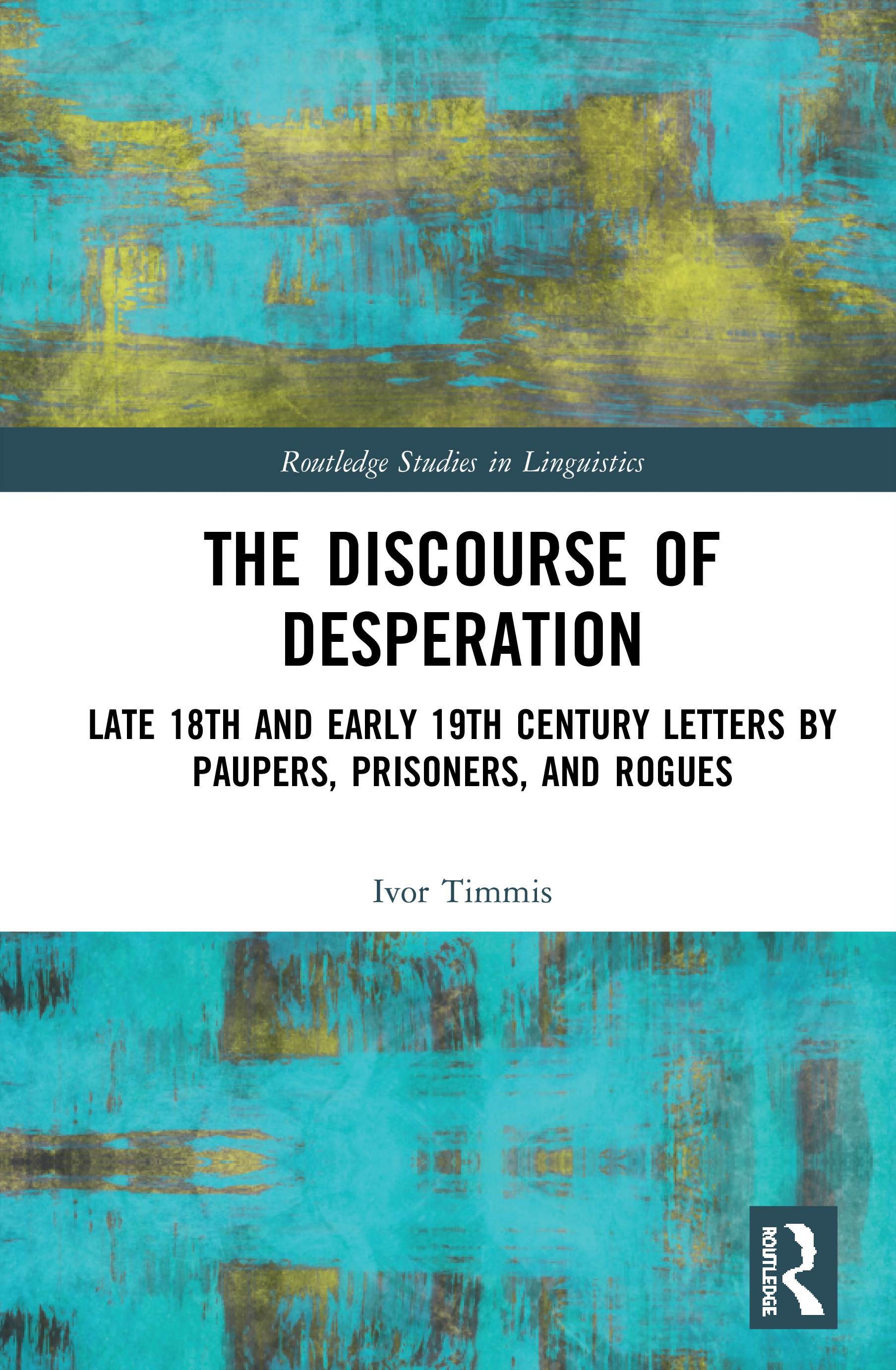 The Discourse of Desperation: Late 18th and Early 19th Century Letters by Paupers, Prisoners, and Rogues, 1st Edition (Hardback) book cover