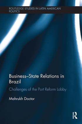 Business-State Relations in Brazil: Challenges of the Port Reform Lobby, 1st Edition (Paperback) book cover