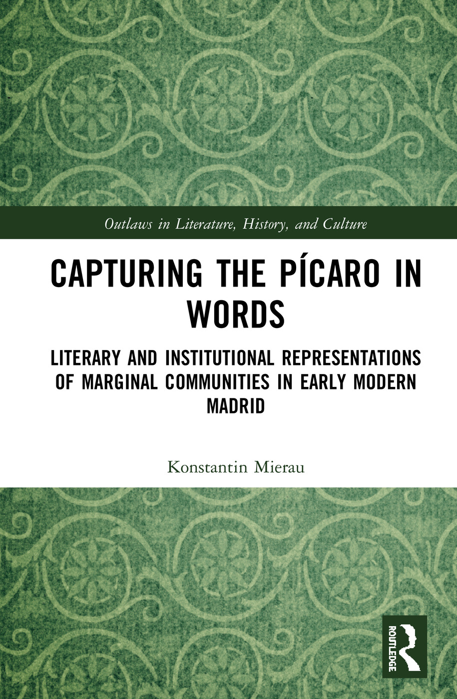 Capturing the Pícaro in Words: Literary and Institutional Representations of Marginal Communities in Early Modern Madrid, 1st Edition (Hardback) book cover