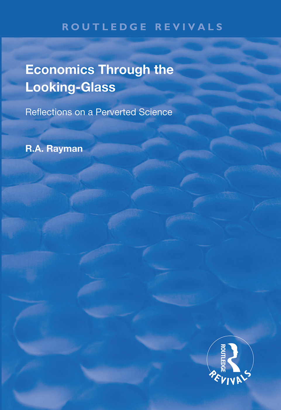 Economics Through the Looking-Glass: Reflections on a Perverted Science book cover