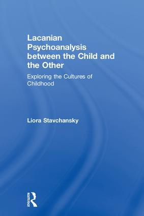 Lacanian Psychoanalysis between the Child and the Other: Exploring the Cultures of Childhood book cover