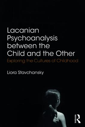 Lacanian Psychoanalysis between the Child and the Other: Exploring the Cultures of Childhood, 1st Edition (Paperback) book cover