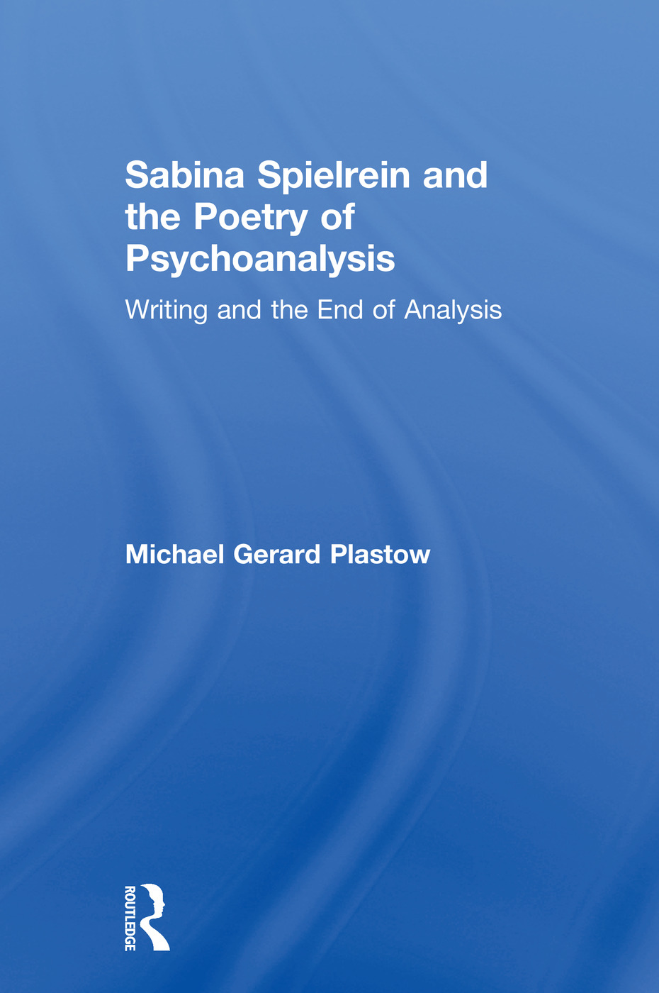 Sabina Spielrein and the Poetry of Psychoanalysis: Writing and the End of Analysis book cover