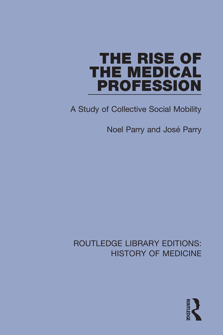 The Rise of the Medical Profession: A Study of Collective Social Mobility, 1st Edition (Hardback) book cover