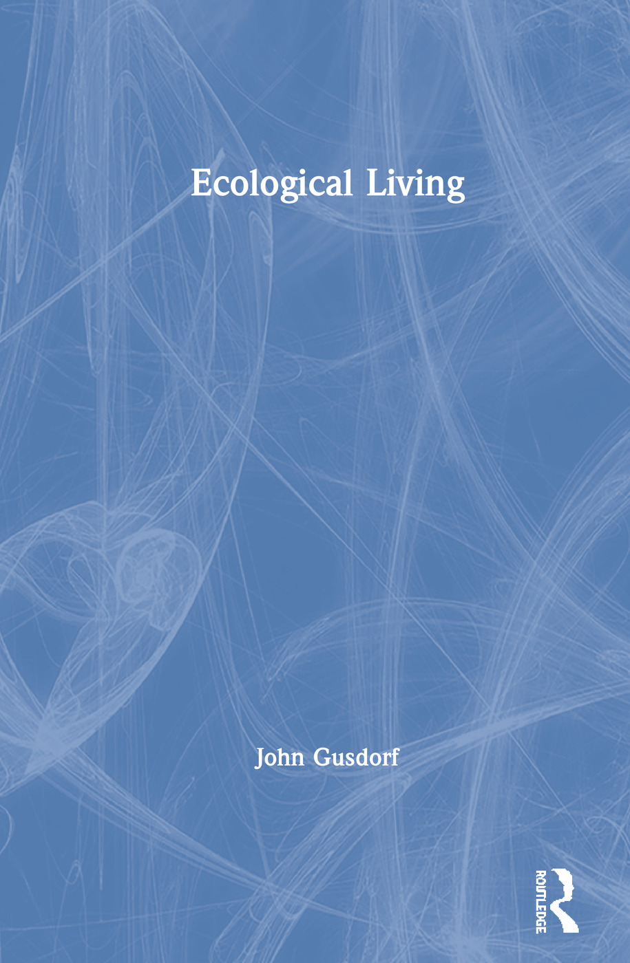 Ecological Living: 1st Edition (Hardback) book cover