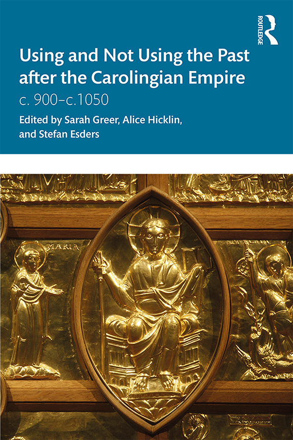 Using and Not Using the Past after the Carolingian Empire: c. 900–c.1050 book cover