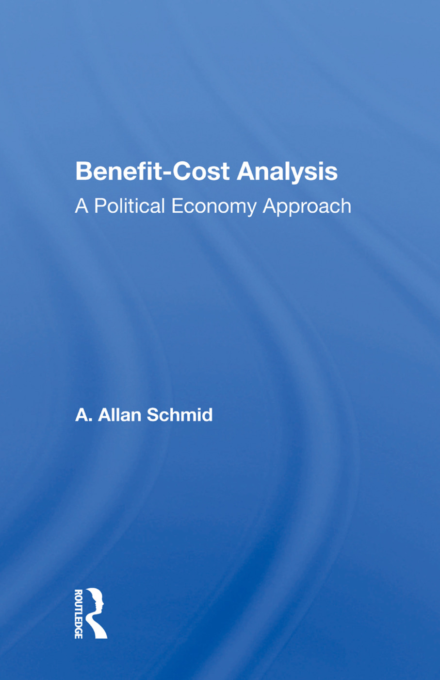 Benefit-cost Analysis: A Political Economy Approach, 1st Edition (Paperback) book cover