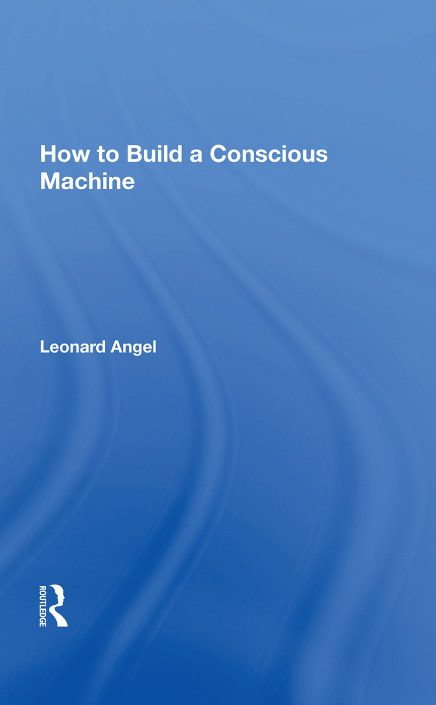 How To Build A Conscious Machine: 1st Edition (Paperback) book cover