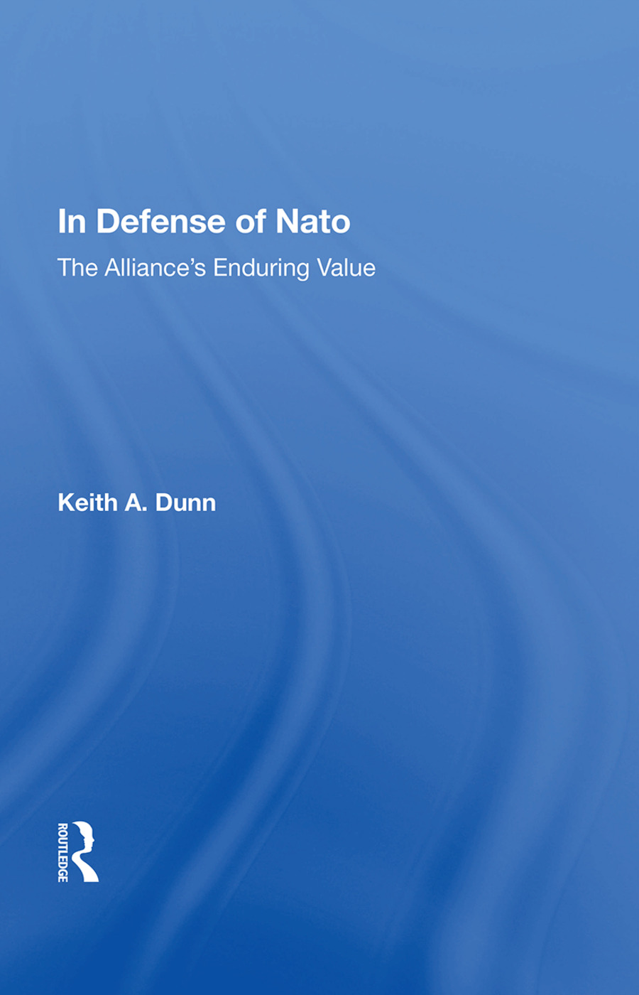 In Defense Of Nato: The Alliance's Enduring Value, 1st Edition (Paperback) book cover