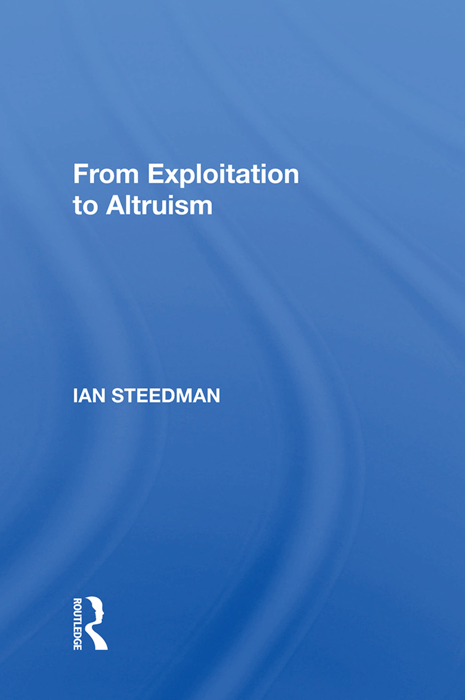 From Exploitation To Altruism: 1st Edition (Paperback) book cover