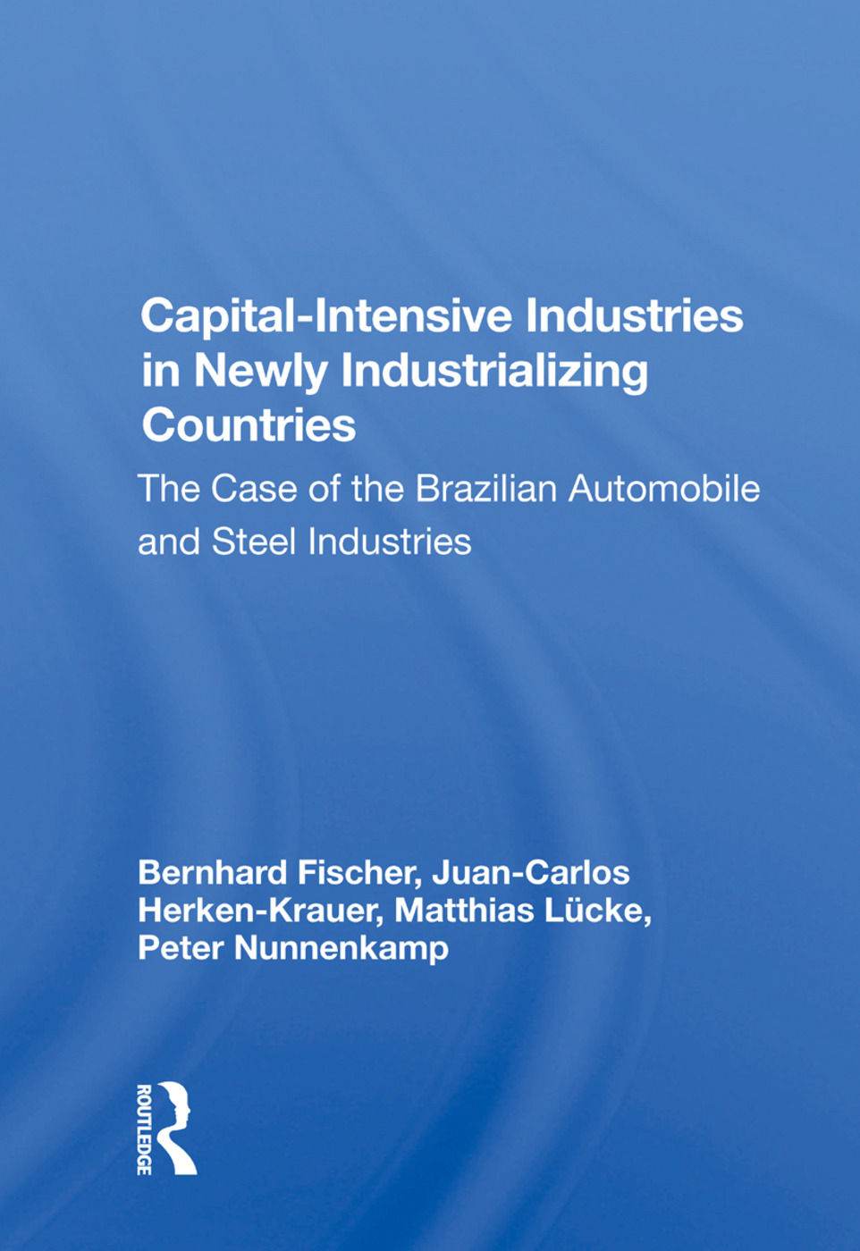 Capital-intensive Industries In Newly Industrializing Countries: The Case Of The Brazilian Automobile And Steel Industries, 1st Edition (Paperback) book cover