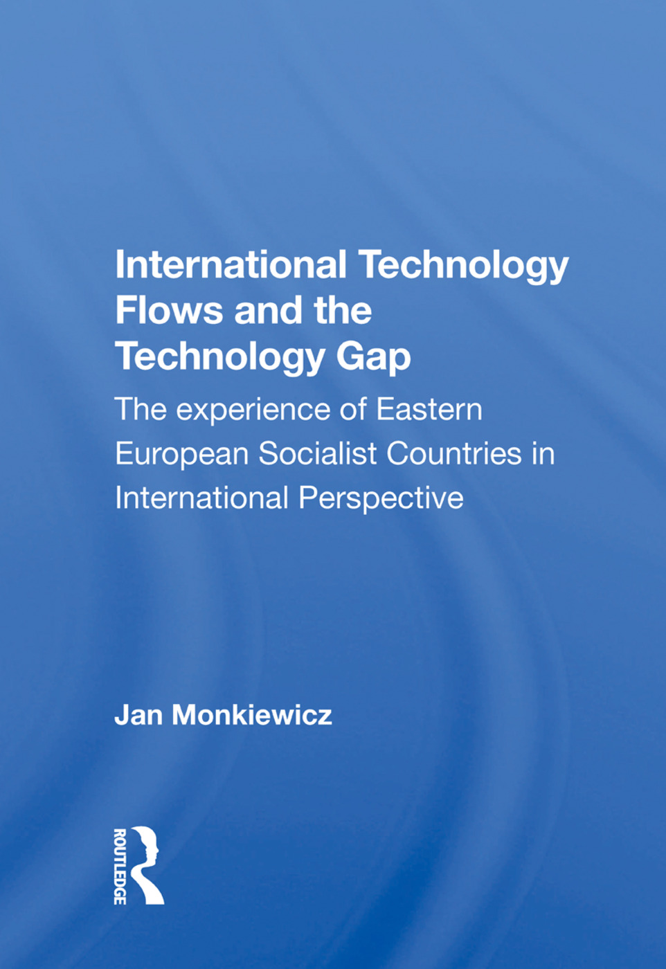 International Technology Flows And The Technology Gap: The Experience Of Eastern European Socialist Countries In International Perspective, 1st Edition (Paperback) book cover