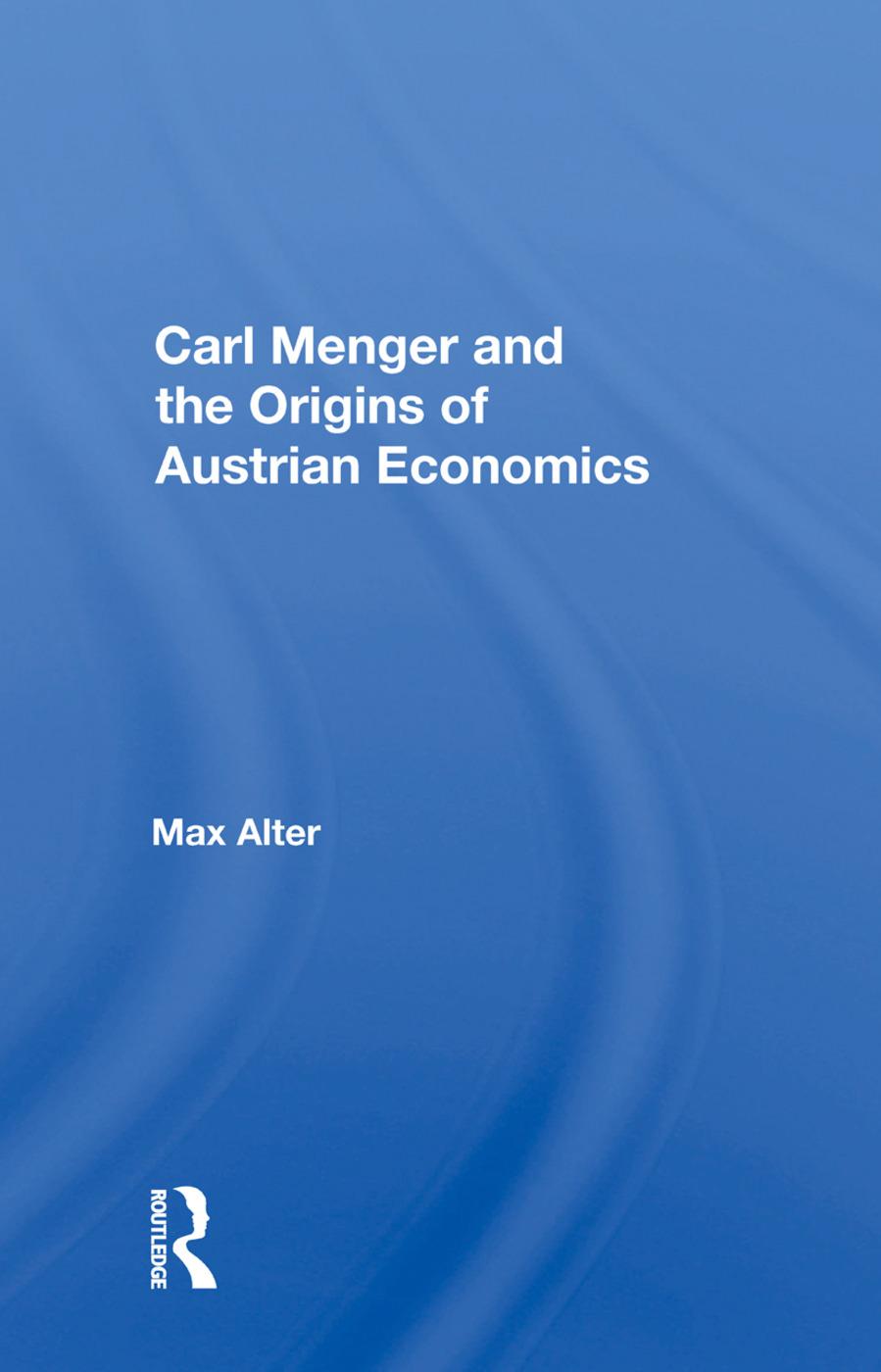 Carl Menger and the Origins of Austrian Economics: 1st Edition (Hardback) book cover