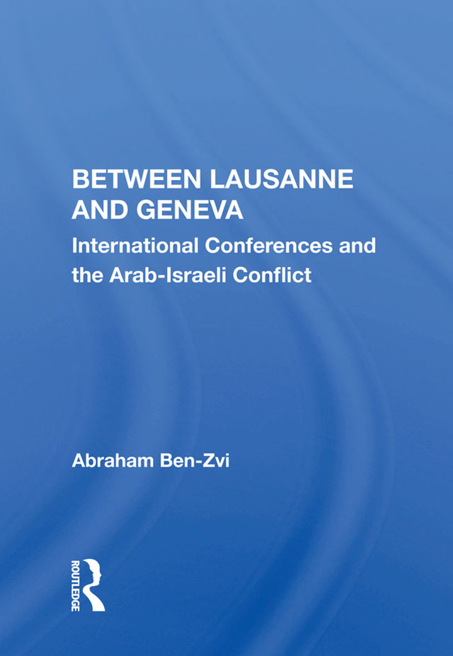 Between Lausanne And Geneva: International Conferences And The Arab-israeli Conflict, 1st Edition (Paperback) book cover