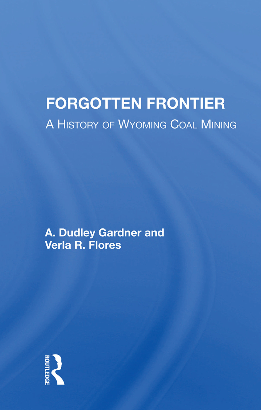 Forgotten Frontier: A History Of Wyoming Coal Mining, 1st Edition (e-Book) book cover
