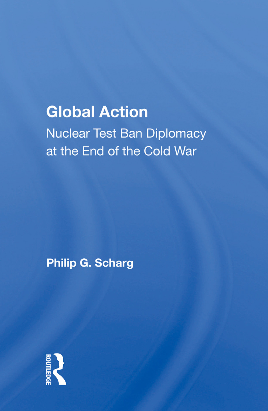 Global Action: Nuclear Test Ban Diplomacy at the End of the Cold War book cover