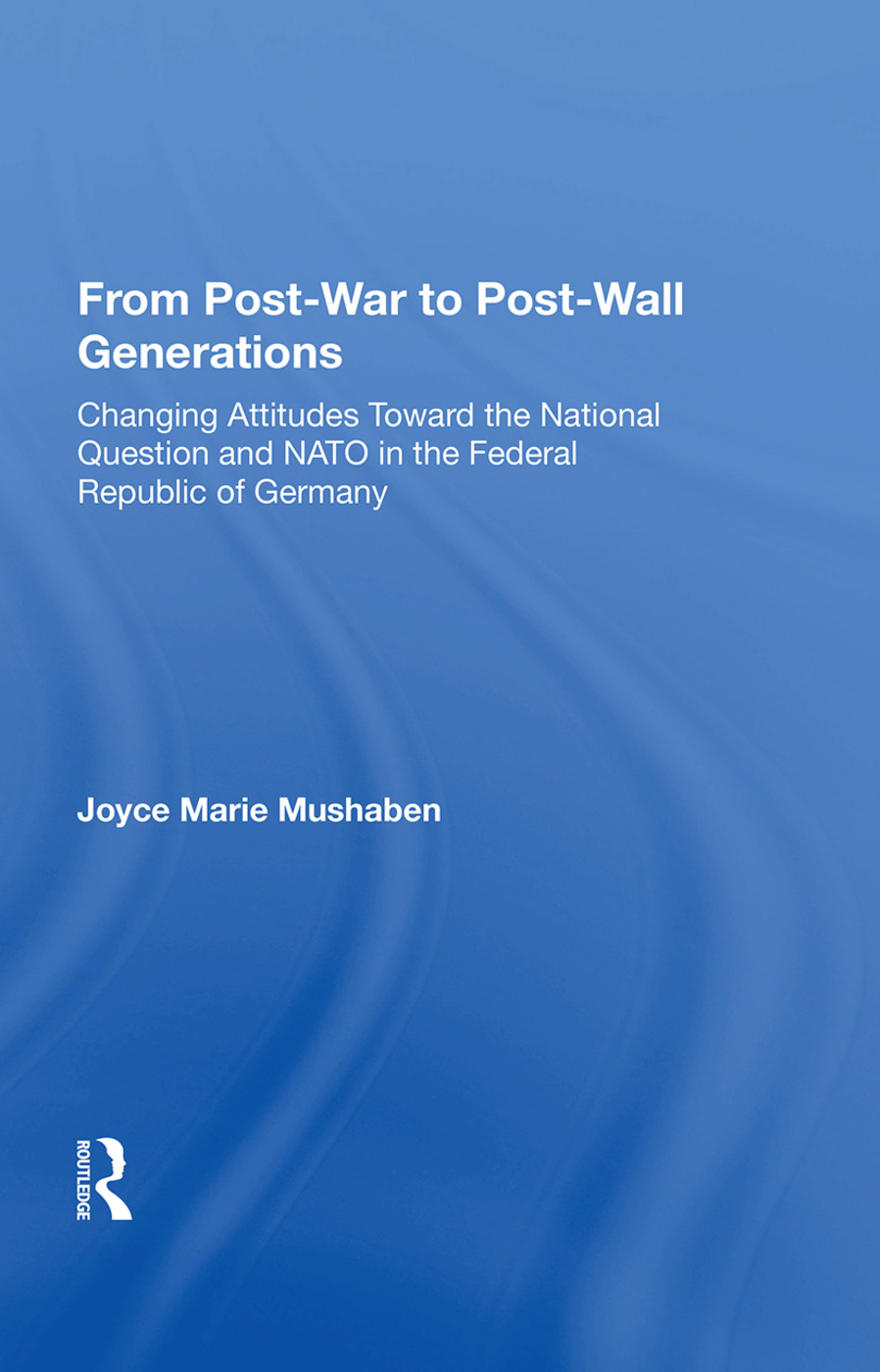 From Post-war To Post-wall Generations: Changing Attitudes Towards The National Question And Nato In The Federal Republic Of Germany, 1st Edition (Paperback) book cover