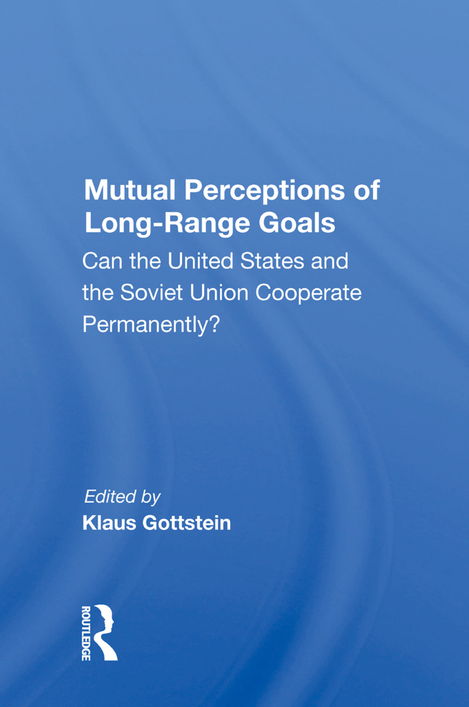 Mutual Perceptions Of Long-range Goals: Can The United States And The Soviet Union Cooperate Permanently?, 1st Edition (e-Book) book cover