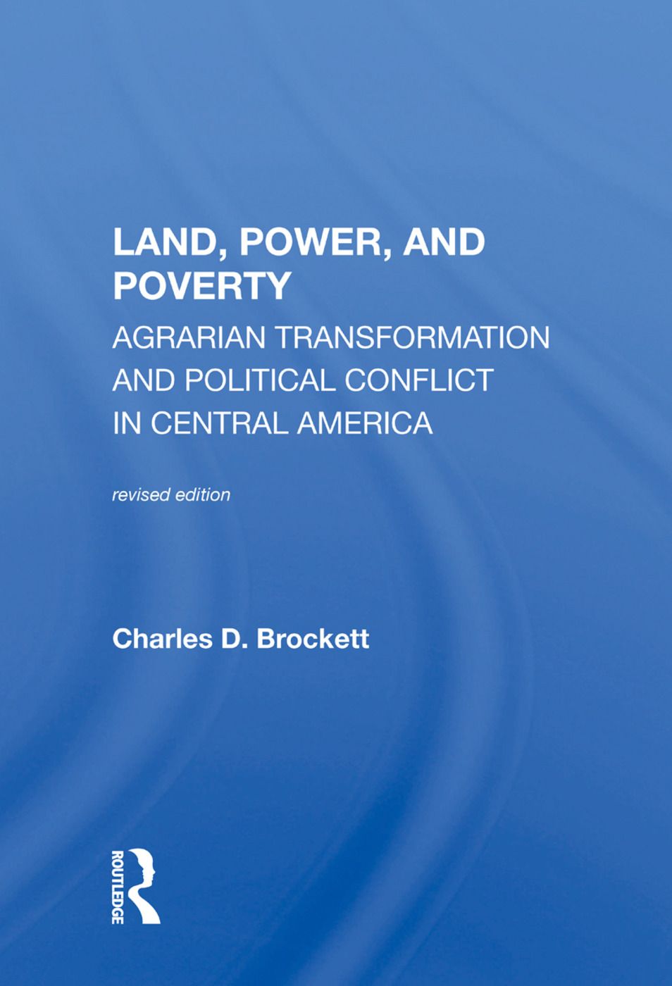 Land, Power, And Poverty: Agrarian Transformation And Political Conflict In Central America, 1st Edition (Hardback) book cover