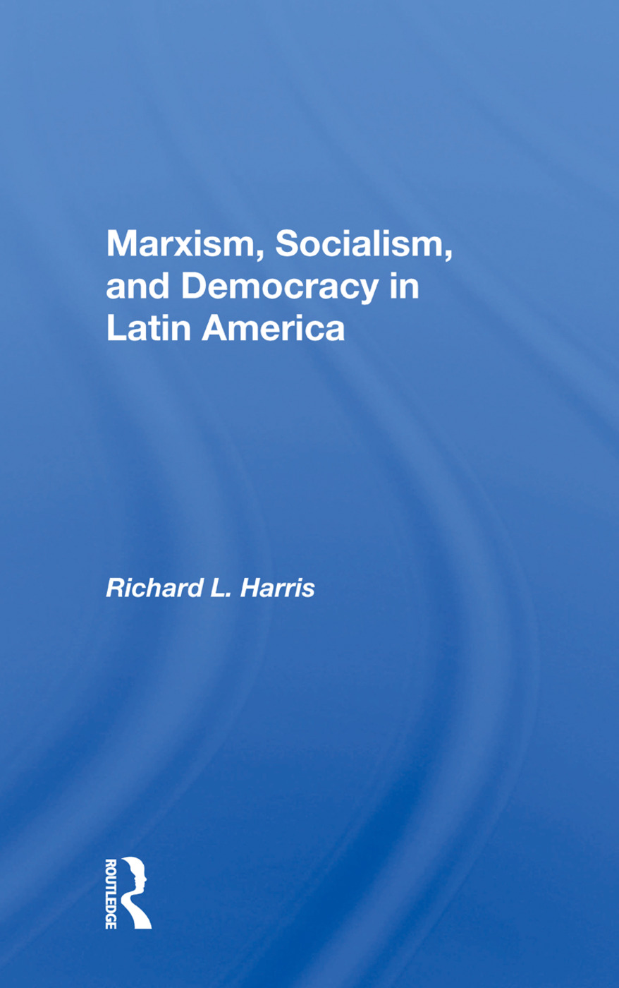 Marxism, Socialism, And Democracy In Latin America: 1st Edition (Paperback) book cover
