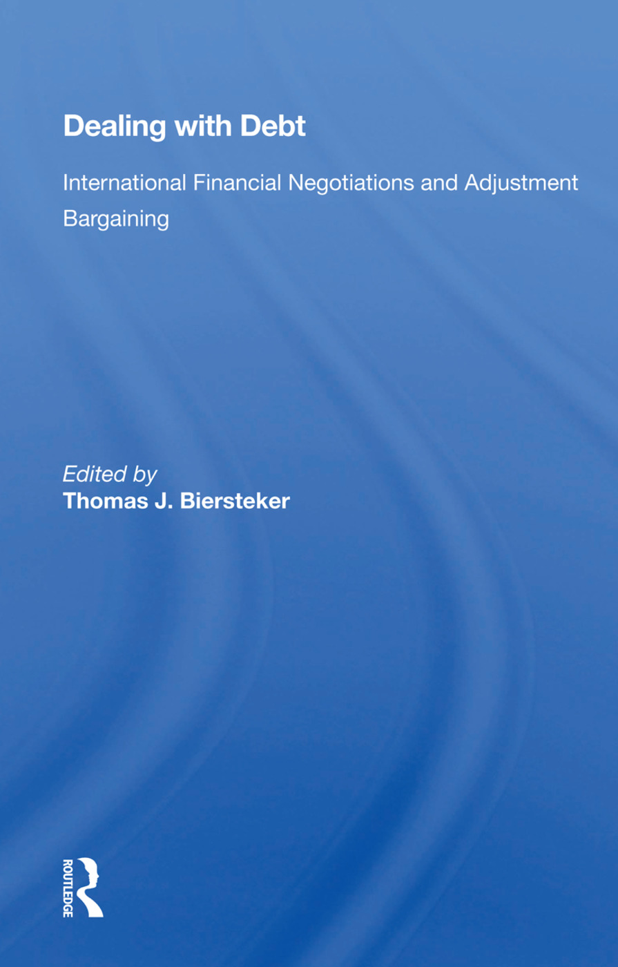 Dealing With Debt: International Financial Negotiations And Adjustment Bargaining, 1st Edition (Paperback) book cover