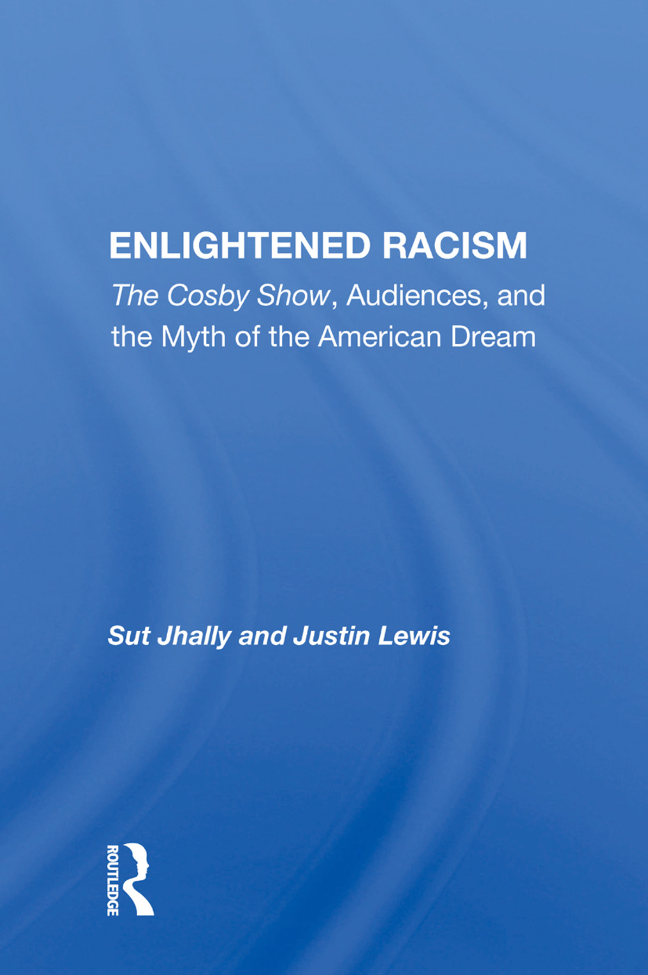 Enlightened Racism: The Cosby Show, Audiences, And The Myth Of The American Dream, 1st Edition (Paperback) book cover