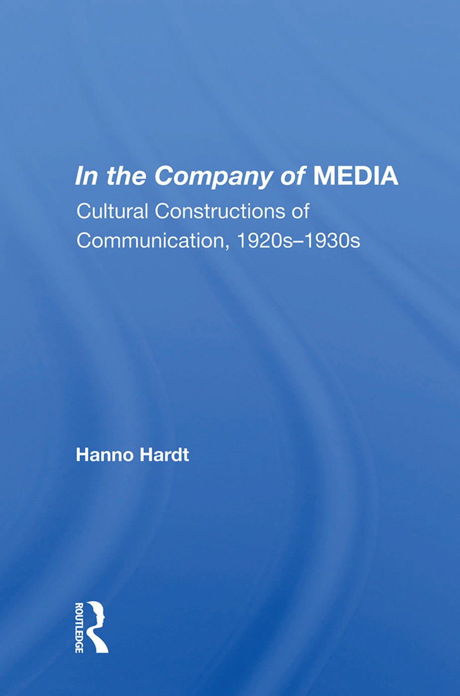 In The Company Of Media: Cultural Constructions Of Communication, 1920's To 1930's, 1st Edition (Paperback) book cover