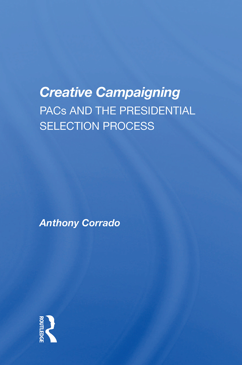Creative Campaigning: PACs and the Presidential Selection Process, 1st Edition (Hardback) book cover